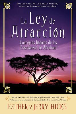 La Ley de Atraccion: Conceptos Basicos de Las Ensenanzas de Abraham - Hicks, Esther