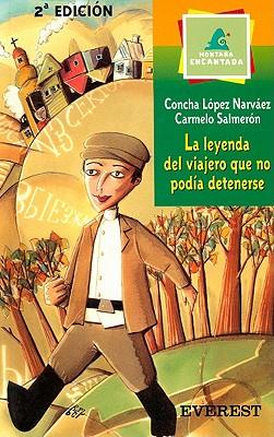 La Leyenda del Viajero Que No Podia Detenerse - Narvaez, Concha Lopez, and Salmeron, Carmelo, and Salmeron, Rafael (Illustrator)