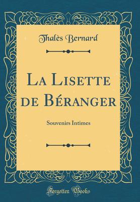 La Lisette de Beranger: Souvenirs Intimes (Classic Reprint) - Bernard, Thales