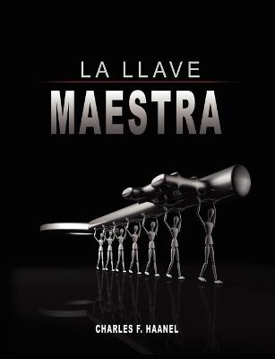 La Llave Maestra / The Master Key System by Charles F. Haanel - Haanel, Charles F