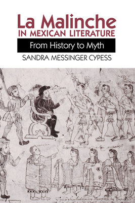 La Malinche in Mexican Literature: From History to Myth - Cypess, Sandra Messinger