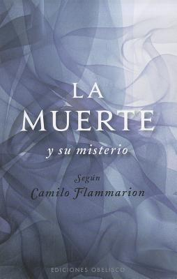 La Muerte y Su Misterio - Flammarion, Camilo