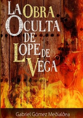 La Obra Oculta de Lope de Vega - Gomez Medialdea, Gabriel