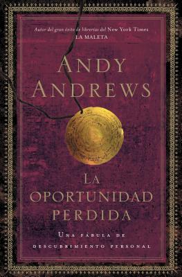 La Oportunidad Perdida: Una Fabula de Descubrimiento Personal - Andrews, Andy
