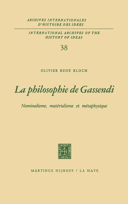 La Philosophie de Gassendi: Nominalisme, Materialisme Et Metaphysique - Bloch, Olivier Rene