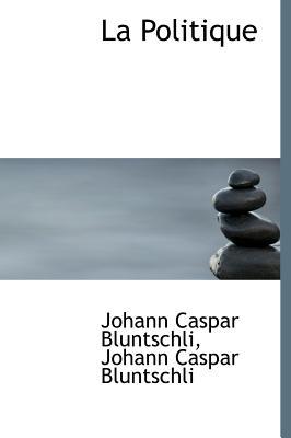 La Politique - Bluntschli, Johann Caspar