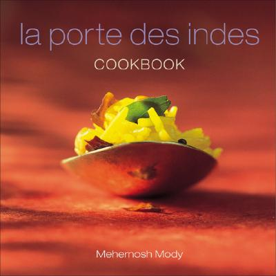 La Porte Des Indes Cookbook: The Legacy of France in Indian Regional Cuisine - Mody, Mehernosh, and Mody, Sherin, and Hellon, John