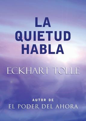 La Quietud Habla: Stillness Speaks, Spanish-Language Edition - Tolle, Eckhart