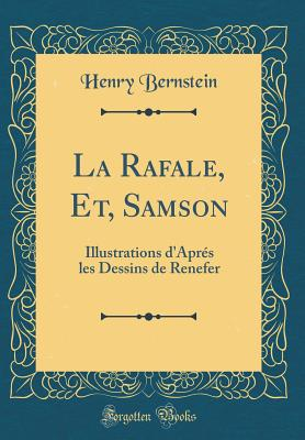 La Rafale, Et, Samson: Illustrations d'Apr?s Les Dessins de Renefer (Classic Reprint) - Bernstein, Henry