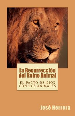La Resurrecci N del Reino Animal - Herrera, Jos, and Ramirez, Carlos R (Editor), and Lorenzo, Gladys J (Editor)