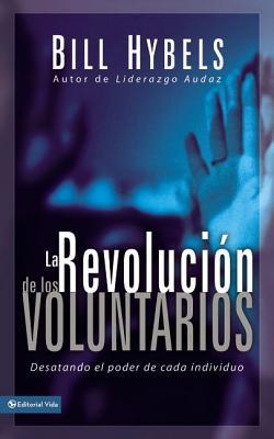 La Revolucion de los Voluntarios: Desatando el Poder de Cada Individuo - Hybels, Bill