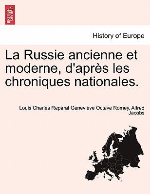 La Russie Ancienne Et Moderne, D'Apres Les Chroniques Nationales. - Romey, Louis Charles Reparat Genevi, and Jacobs, Alfred