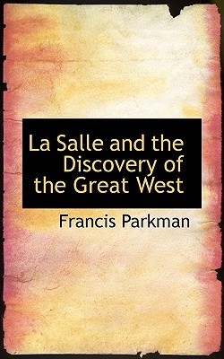 La Salle and the Discovery of the Great West, Volume I - Parkman, Francis, Jr.