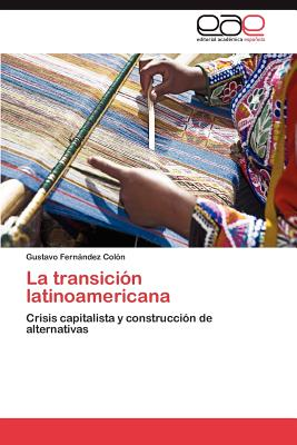 La Transicion Latinoamericana - Fern Ndez Col N, Gustavo, and Fernandez Colon, Gustavo