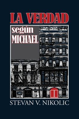La Verdad Segun Michael - Nikolic, MR Stevan V, and Campo, Maria Gil Del (Translated by)