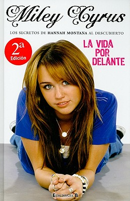 La Vida Por Delante - Cyrus, Miley, and Liftin, Hilary, and Barrobes, Marc (Translated by)