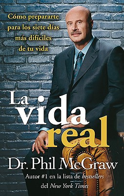 La Vida Real - Dr McGraw, Phil, and McGraw, Phillip C, Ph.D.