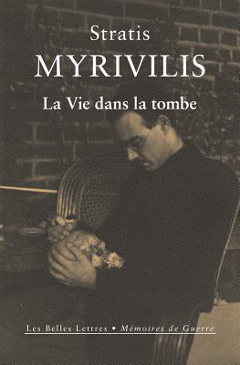 La Vie Dans La Tombe: Le Livre de la Guerre - Myrivilis, Stratis, and Bonnard, Louis-Carle (Translated by), and Goust, Didier (Translated by)
