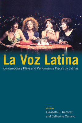 La Voz Latina, 1: Contemporary Plays and Performance Pieces by Latinas - Ramirez, Elizabeth C (Editor), and Casiano, Catherine (Editor), and Arizmendi, Yareli (Contributions by)