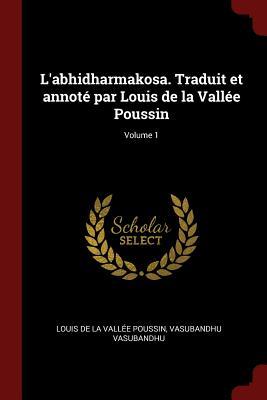 L'Abhidharmakosa. Traduit Et Annote Par Louis de la Vallee Poussin; Volume 1 - La Vallee Poussin, Louis De