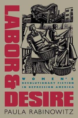 Labor and Desire: Women's Revolutionary Fiction in Depression America - Rabinowitz, Paula, Professor