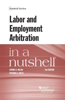 Labor and Employment Arbitration in a Nutshell - Nolan, Dennis, and Bales, Richard