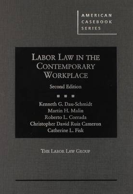 Labor Law in the Contemporary Workplace, 2D - Dau-Schmidt, Kenneth G, and Malin, Martin H, and Corrada, Roberto L