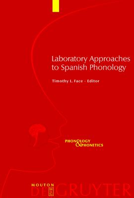 Laboratory Approaches to Spanish Phonology - Face, Timothy L (Editor)