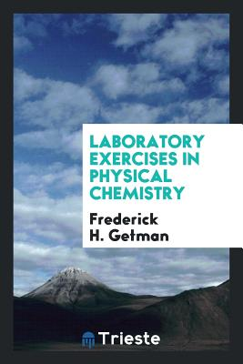 Laboratory Exercises in Physical Chemistry - Getman, Frederick H