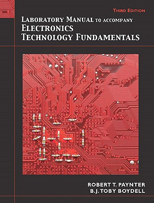 Laboratory Manual for Electronics Technology Fundamentals: Electron Flow Version - Boydell, Toby, and Paynter, Robert T.