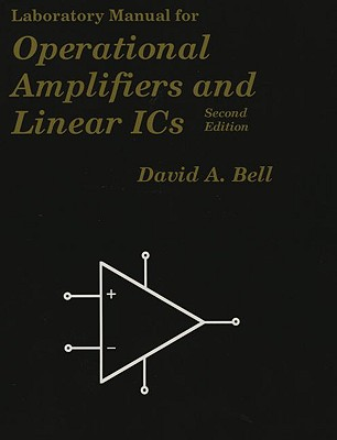 Laboratory Manual for Operational Amplifiers and Linear ICs, Second Edition - Bell, David A.