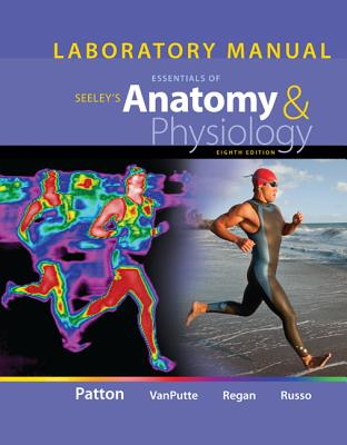 Laboratory Manual for Seeley's Essentials of Anatomy and Physiology - Patton, Kevin T, PhD