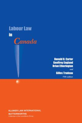Labour Law in Canada - Carter, Donald D, and England, Geoffrey