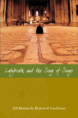 Labyrinth and the Song of Songs - Geoffrion, Jill Kimberly Hartwell, and Kimberly, Jill, and Geoffrion, Hartwell