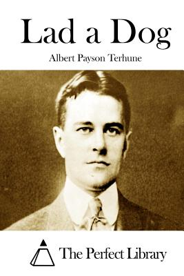 Lad a Dog - Terhune, Albert Payson, and The Perfect Library (Editor)