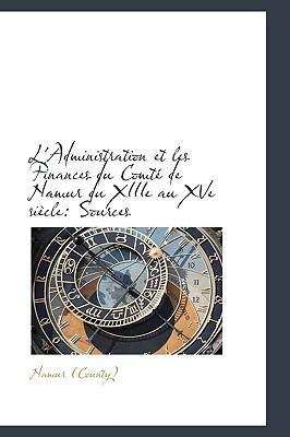 L'Administration Et Les Finances Du Comt de Namur Du Xiiie Au Xve Si Cle: Sources - (County), Namur