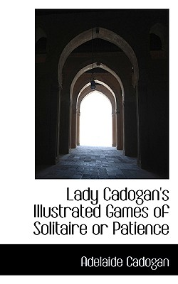 Lady Cadogan's Illustrated Games of Solitaire or Patience - Cadogan, Adelaide, Lady