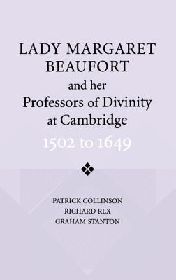 Lady Margaret Beaufort and Her Professors of Divinity at Cambridge - Collinson, Patrick, and Rex, Richard, and Stanton, Graham
