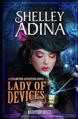 Lady of Devices: A steampunk adventure novel - Adina, Shelley