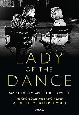 Lady of the Dance: The Choreographer Who Helped Michael Flatley Conquer the World - Duffy, Marie, and Rowley, Eddie