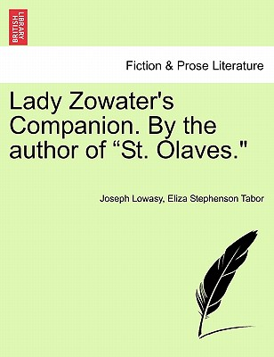 "Lady Zowater's Companion. by the Author of ""St. Olaves."" - Lowasy, Joseph, and Tabor, Eliza Stephenson"