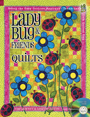 Ladybug & Friends Quilts - Scott, Carla, and Smith, Leanne