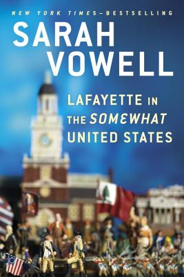 Lafayette in the Somewhat United States - Vowell, Sarah