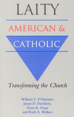 Laity: American and Catholic: Transforming the Church - D'Antonio, William V, and Davidson, James D, and Hoge, Dean R