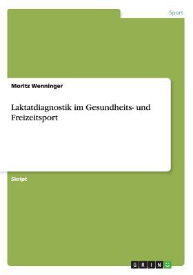 Laktatdiagnostik Im Gesundheits- Und Freizeitsport - Wenninger, Moritz