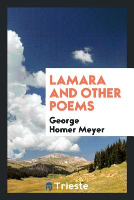 Lamara and Other Poems - Meyer, George Homer