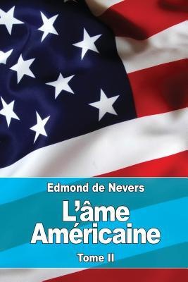 L'Ame Americaine: Tome II: L'Evolution - A Travers La Vie Americaine. Vers L'Avenir - De Nevers, Edmond