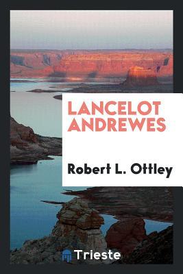 Lancelot Andrewes - Ottley, Robert L