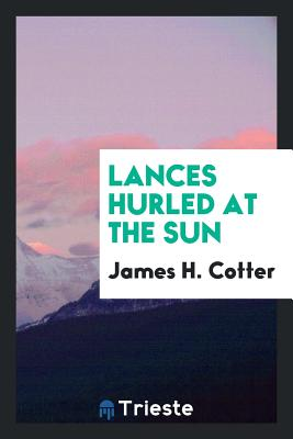 Lances Hurled at the Sun - Cotter, James H