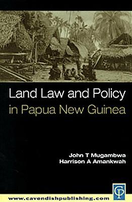 Land Law and Policy in Papua New Guinea - Mugambwa, John T, and Amankwah, Harrison a